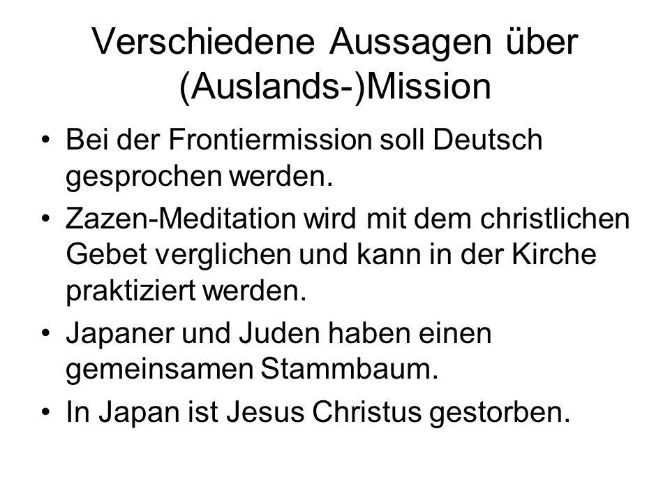 Verschiedene Aussagen über (Auslands-)Mission Bei der Frontiermission soll Deutsch gesprochen werden. Zazen-Meditation wird mit dem christlichen Gebet