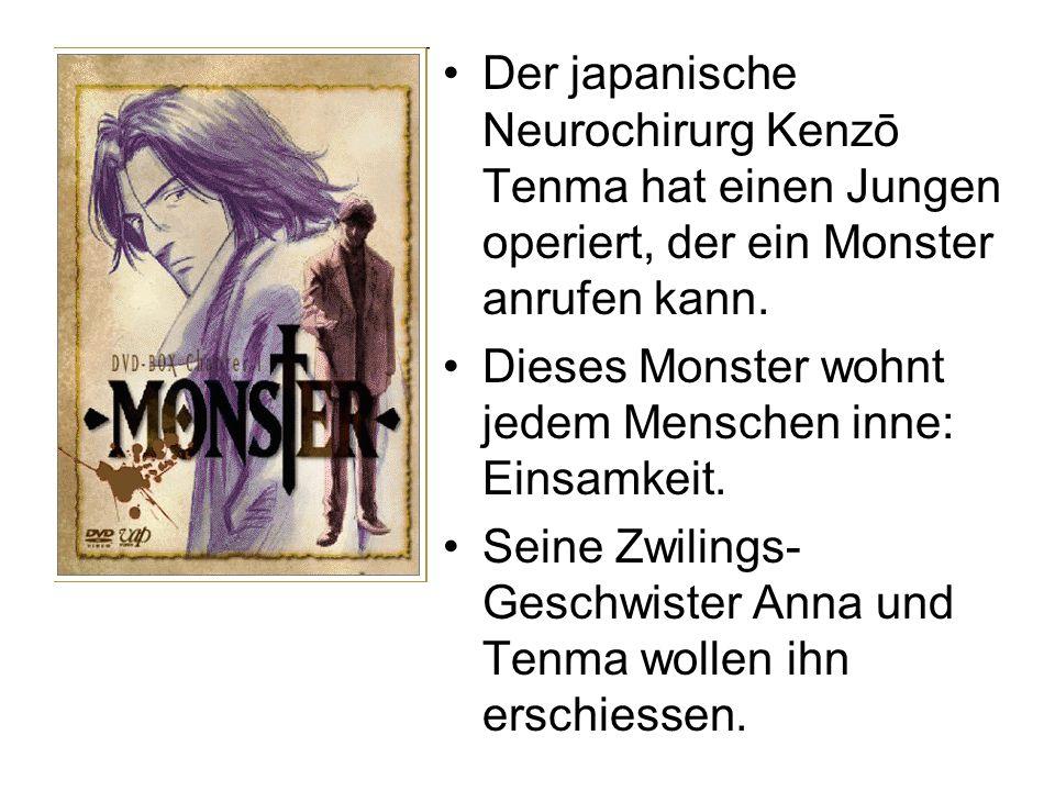 Der japanische Neurochirurg Kenzō Tenma hat einen Jungen operiert, der ein Monster anrufen kann. Dieses Monster wohnt jedem Menschen inne: Einsamkeit.