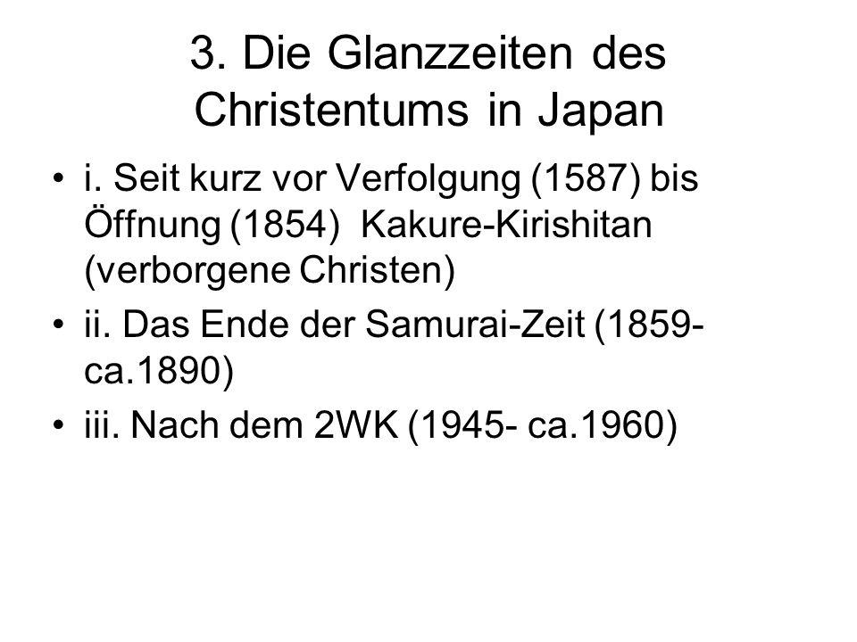 3. Die Glanzzeiten des Christentums in Japan i. Seit kurz vor Verfolgung (1587) bis Öffnung (1854) Kakure-Kirishitan (verborgene Christen) ii. Das End