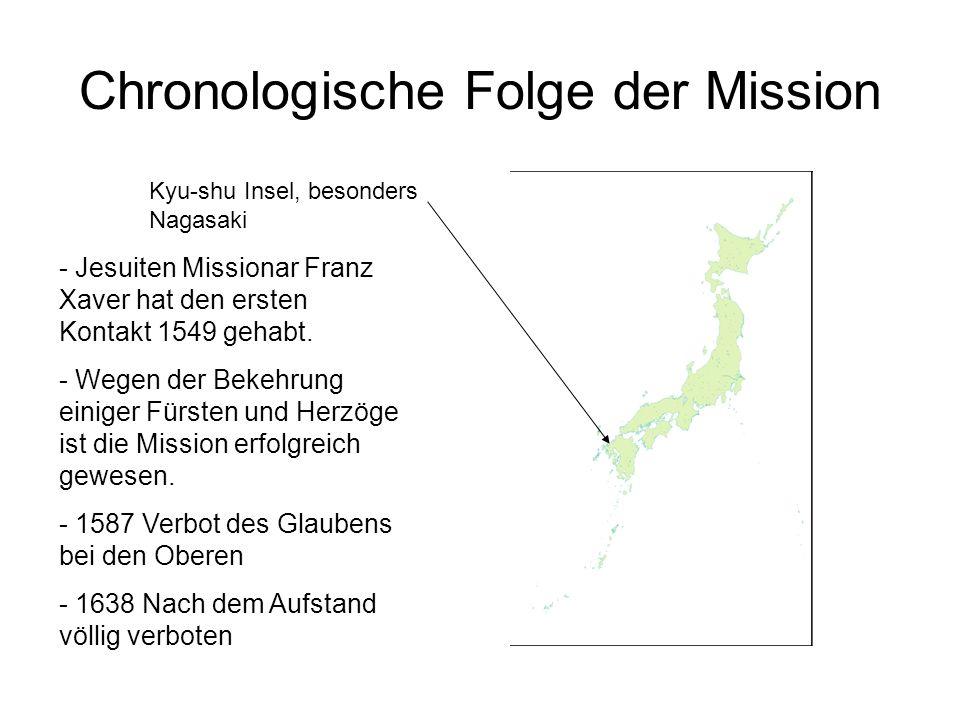 Chronologische Folge der Mission Kyu-shu Insel, besonders Nagasaki - Jesuiten Missionar Franz Xaver hat den ersten Kontakt 1549 gehabt. - Wegen der Be