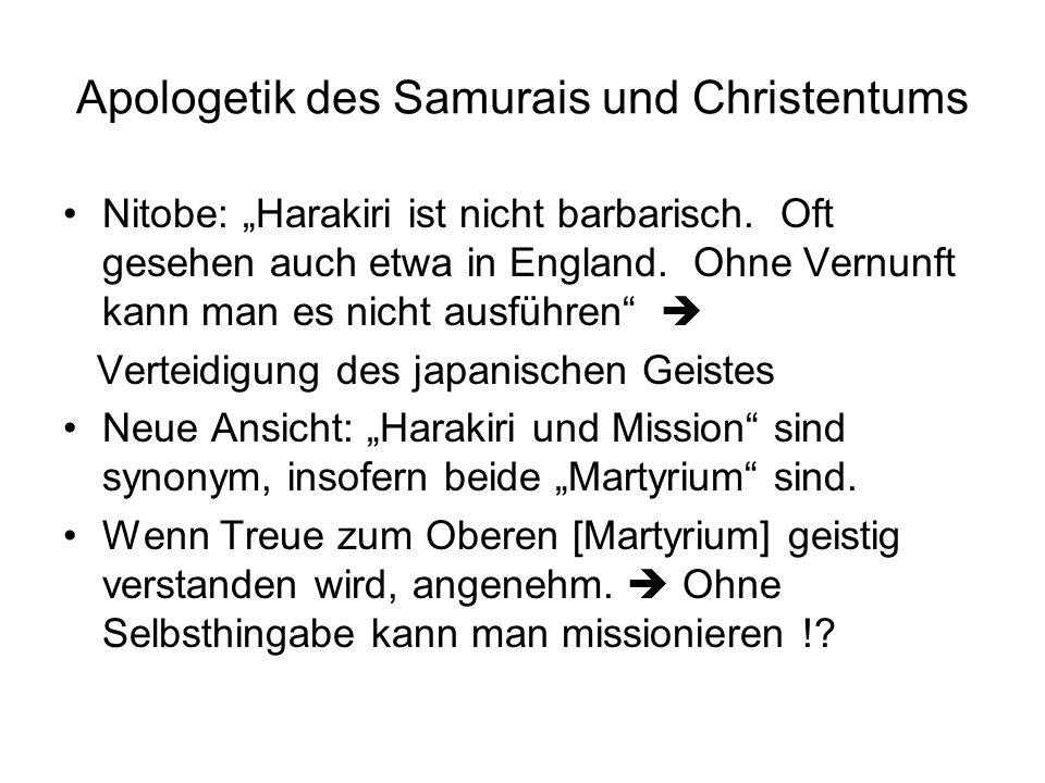 Apologetik des Samurais und Christentums Nitobe: Harakiri ist nicht barbarisch. Oft gesehen auch etwa in England. Ohne Vernunft kann man es nicht ausf