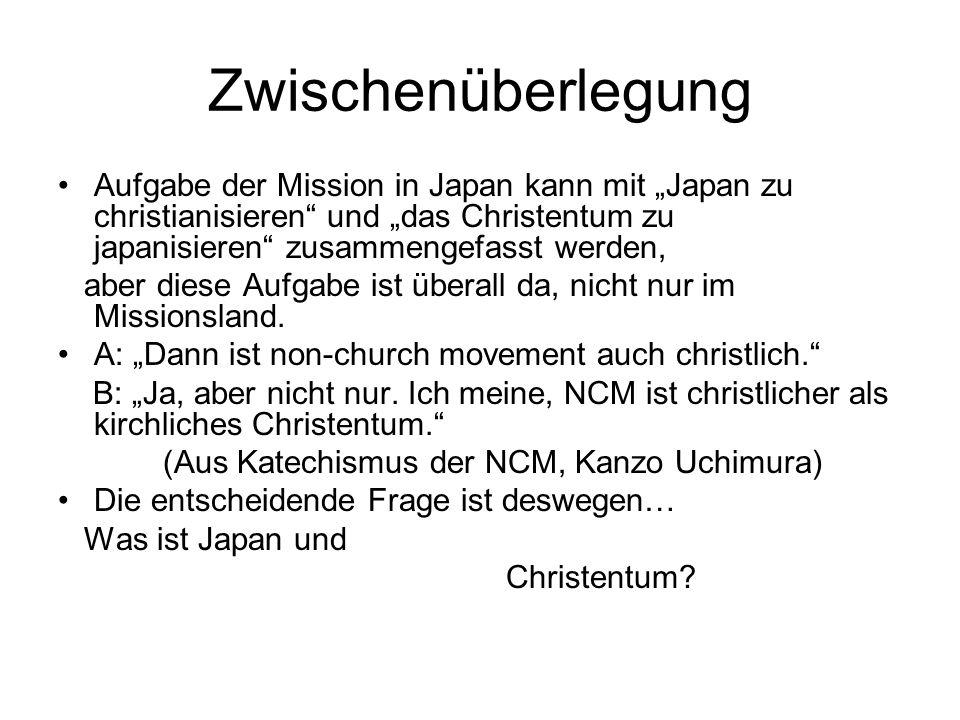 Zwischenüberlegung Aufgabe der Mission in Japan kann mit Japan zu christianisieren und das Christentum zu japanisieren zusammengefasst werden, aber di