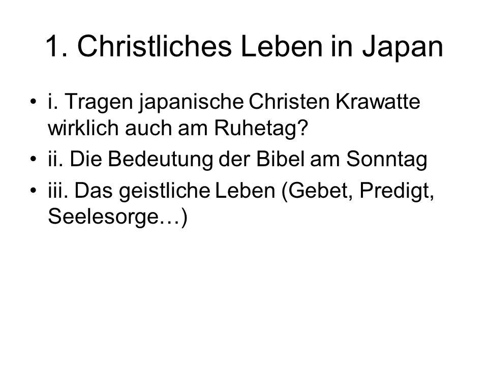 1. Christliches Leben in Japan i. Tragen japanische Christen Krawatte wirklich auch am Ruhetag? ii. Die Bedeutung der Bibel am Sonntag iii. Das geistl