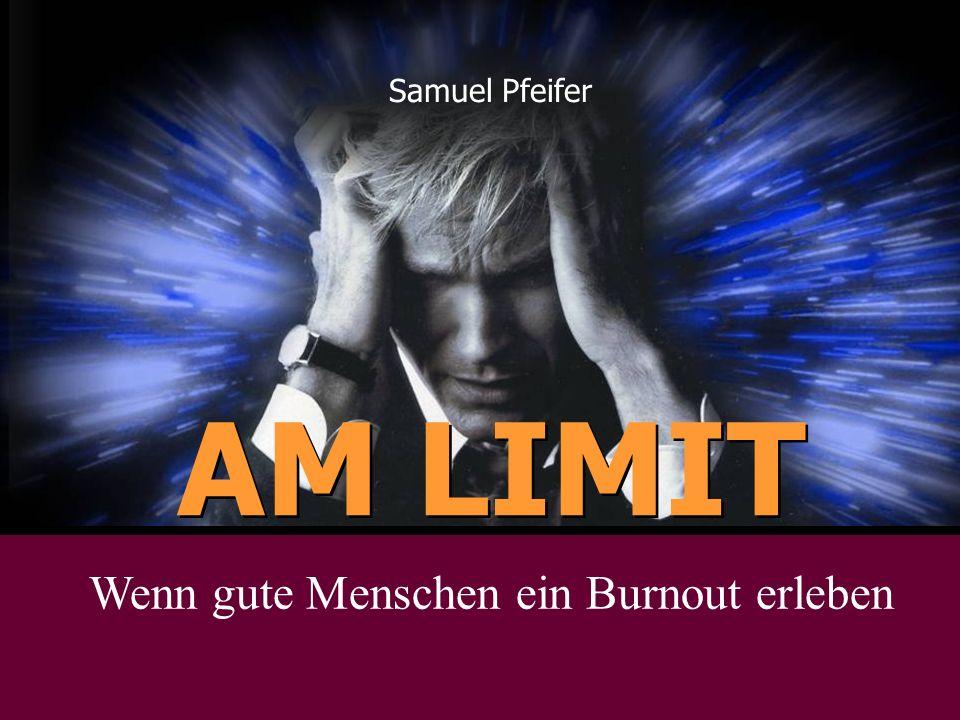 AM LIMIT Samuel Pfeifer Wenn gute Menschen ein Burnout erleben