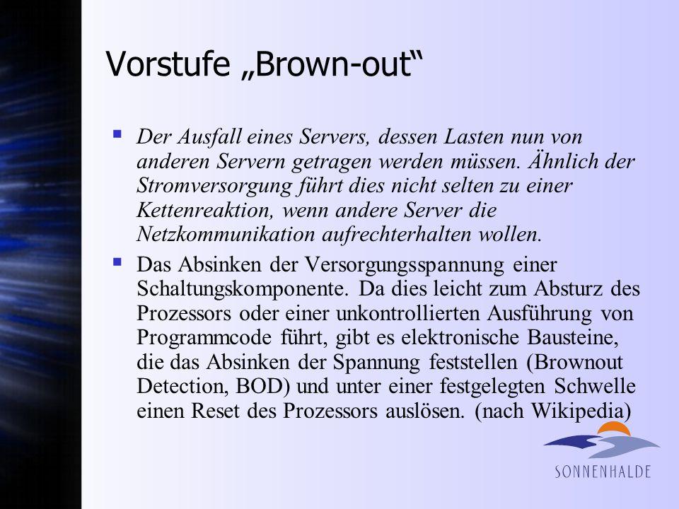 Vorstufe Brown-out Ein Brownout (brownout = Reduzierung der Lichtstärke, Abdunkelung) bezeichnet: Ein Spannungsabfall der Stromversorgung um 10 bis 15