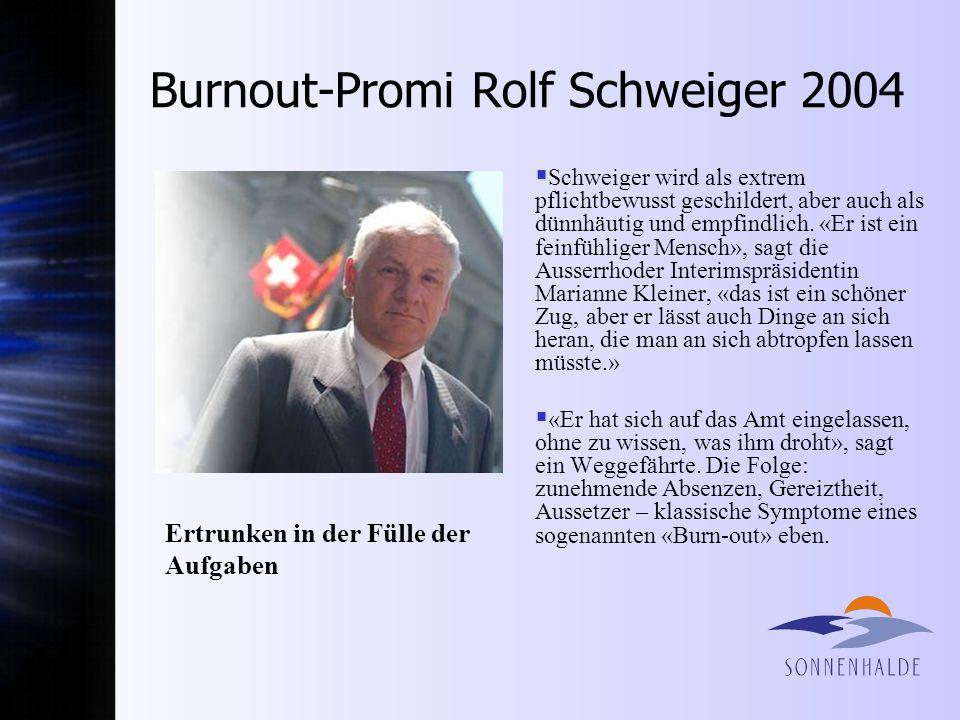 Burnout-Promi Rolf Schweiger 2004 Schweiger wird als extrem pflichtbewusst geschildert, aber auch als dünnhäutig und empfindlich.