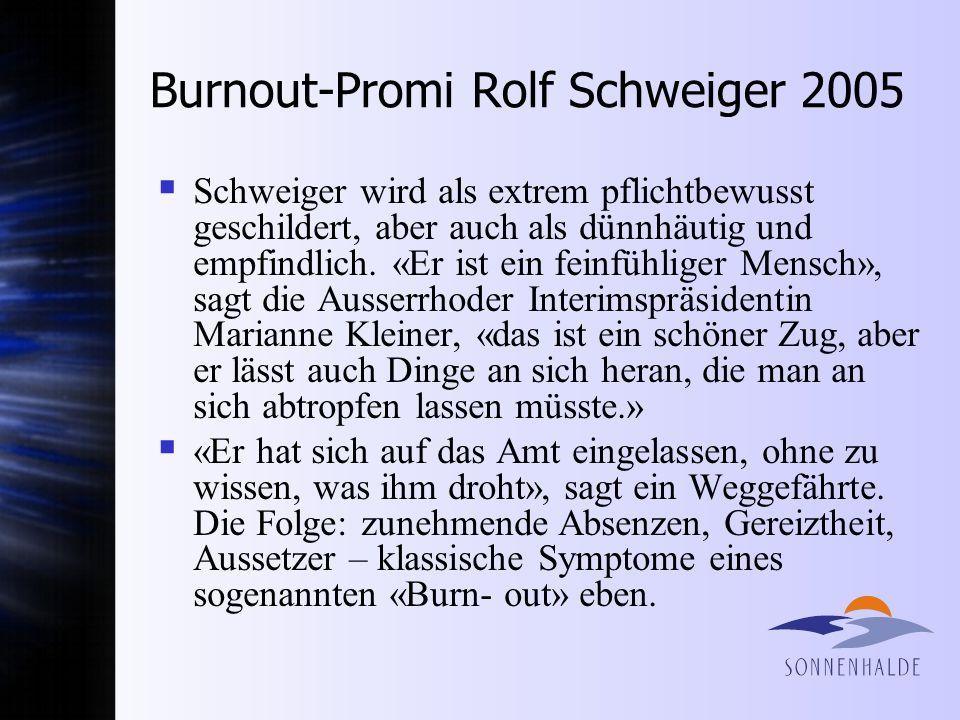 Burnout-Promi Rolf Schweiger 2005 Schweiger wird als extrem pflichtbewusst geschildert, aber auch als dünnhäutig und empfindlich.