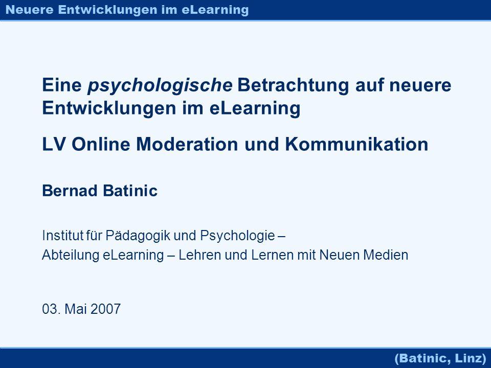 Neuere Entwicklungen im eLearning (Batinic, Linz) Eine psychologische Betrachtung auf neuere Entwicklungen im eLearning LV Online Moderation und Kommu