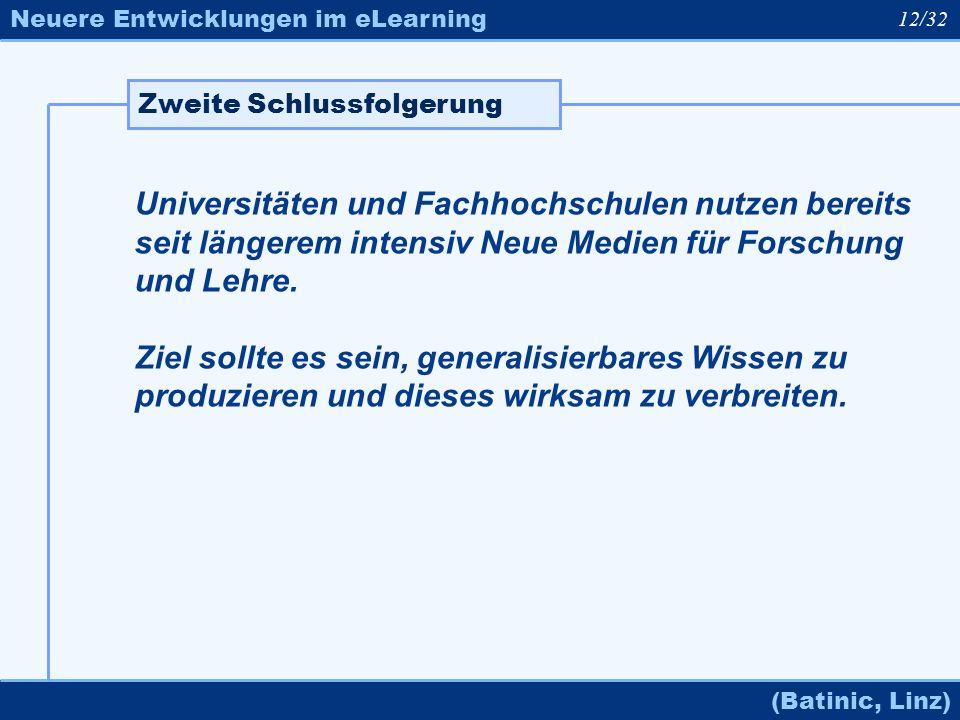 Neuere Entwicklungen im eLearning (Batinic, Linz) Universitäten und Fachhochschulen nutzen bereits seit längerem intensiv Neue Medien für Forschung un