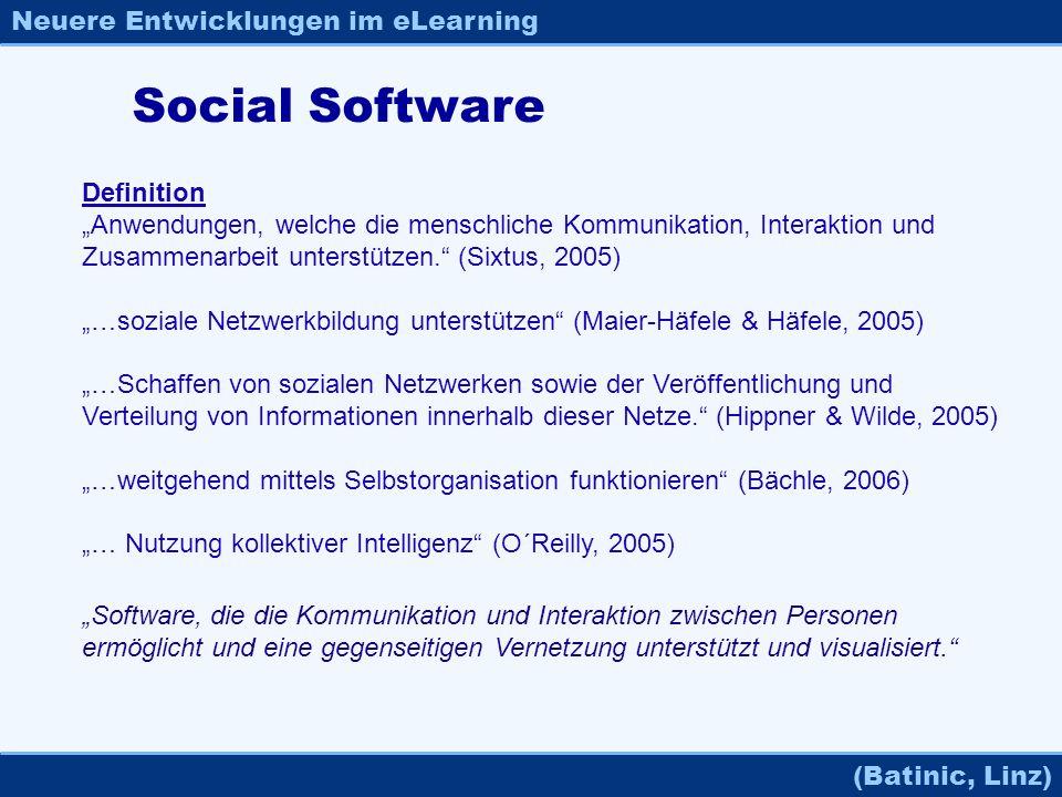 Neuere Entwicklungen im eLearning (Batinic, Linz) Social Software Definition Anwendungen, welche die menschliche Kommunikation, Interaktion und Zusamm