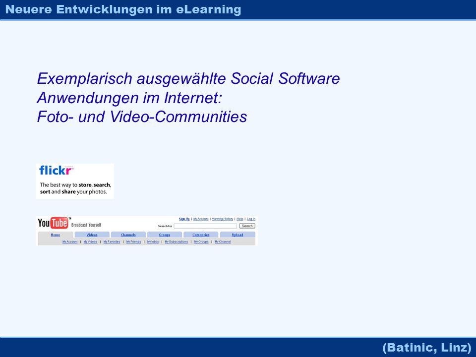 Neuere Entwicklungen im eLearning (Batinic, Linz) Exemplarisch ausgewählte Social Software Anwendungen im Internet: Foto- und Video-Communities