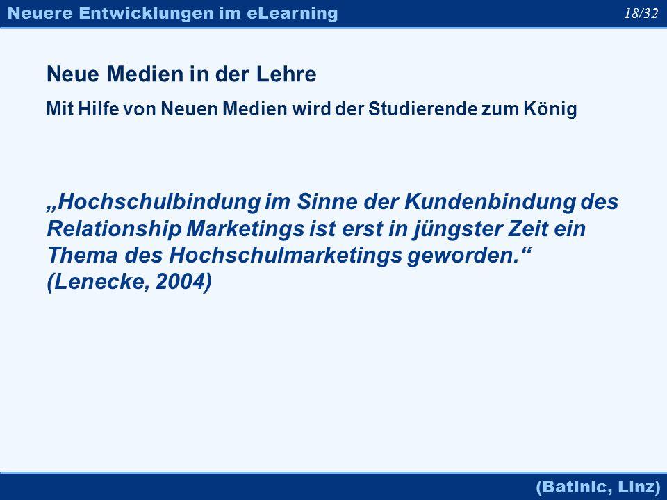 Neuere Entwicklungen im eLearning (Batinic, Linz) 18/32 Neue Medien in der Lehre Mit Hilfe von Neuen Medien wird der Studierende zum König Hochschulbi