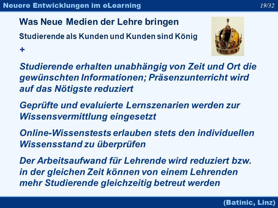 Neuere Entwicklungen im eLearning (Batinic, Linz) 19/32 Was Neue Medien der Lehre bringen Studierende als Kunden und Kunden sind König + Studierende e