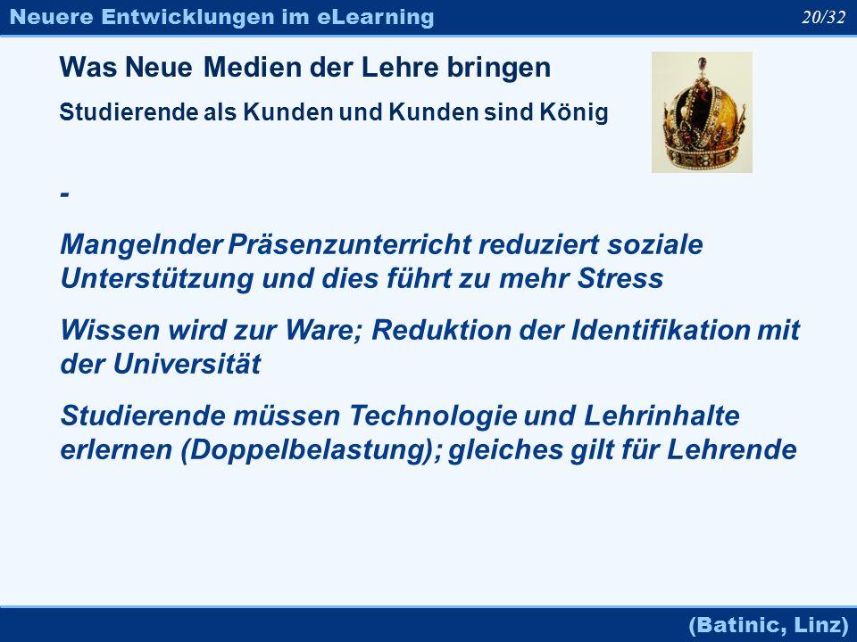 Neuere Entwicklungen im eLearning (Batinic, Linz) 20/32 Was Neue Medien der Lehre bringen Studierende als Kunden und Kunden sind König - Mangelnder Pr