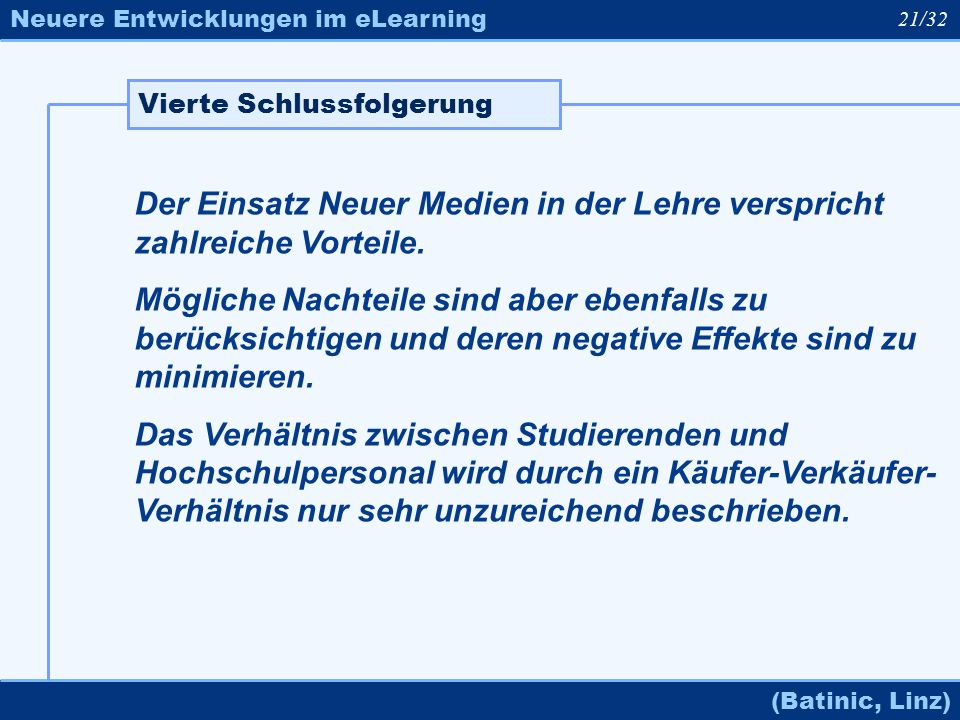 Neuere Entwicklungen im eLearning (Batinic, Linz) Der Einsatz Neuer Medien in der Lehre verspricht zahlreiche Vorteile. Mögliche Nachteile sind aber e