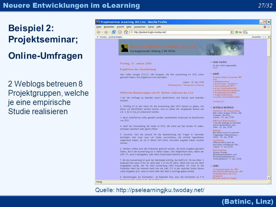 Neuere Entwicklungen im eLearning (Batinic, Linz) 27/32 Quelle: http://pselearningjku.twoday.net/ Beispiel 2: Projektseminar; Online-Umfragen 2 Weblog