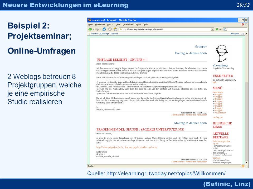 Neuere Entwicklungen im eLearning (Batinic, Linz) 29/32 Quelle: http://elearning1.twoday.net/topics/Willkommen/ Beispiel 2: Projektseminar; Online-Umf