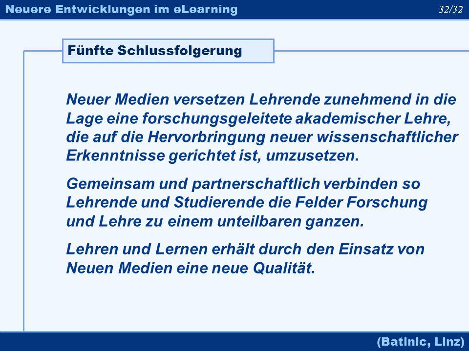 Neuere Entwicklungen im eLearning (Batinic, Linz) Neuer Medien versetzen Lehrende zunehmend in die Lage eine forschungsgeleitete akademischer Lehre, d