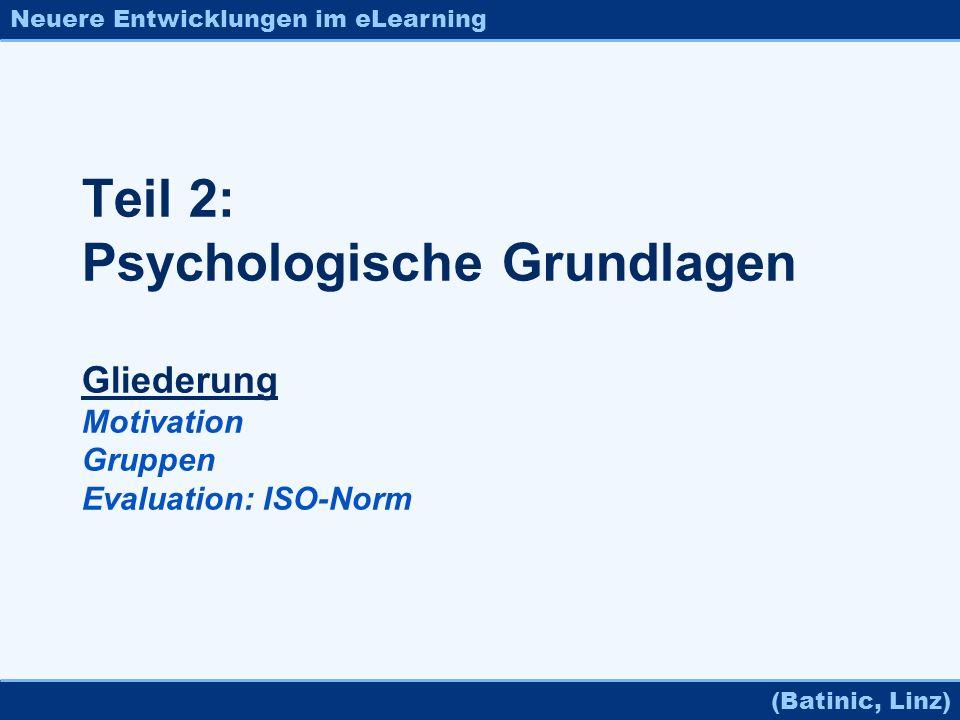Neuere Entwicklungen im eLearning (Batinic, Linz) Teil 2: Psychologische Grundlagen Gliederung Motivation Gruppen Evaluation: ISO-Norm