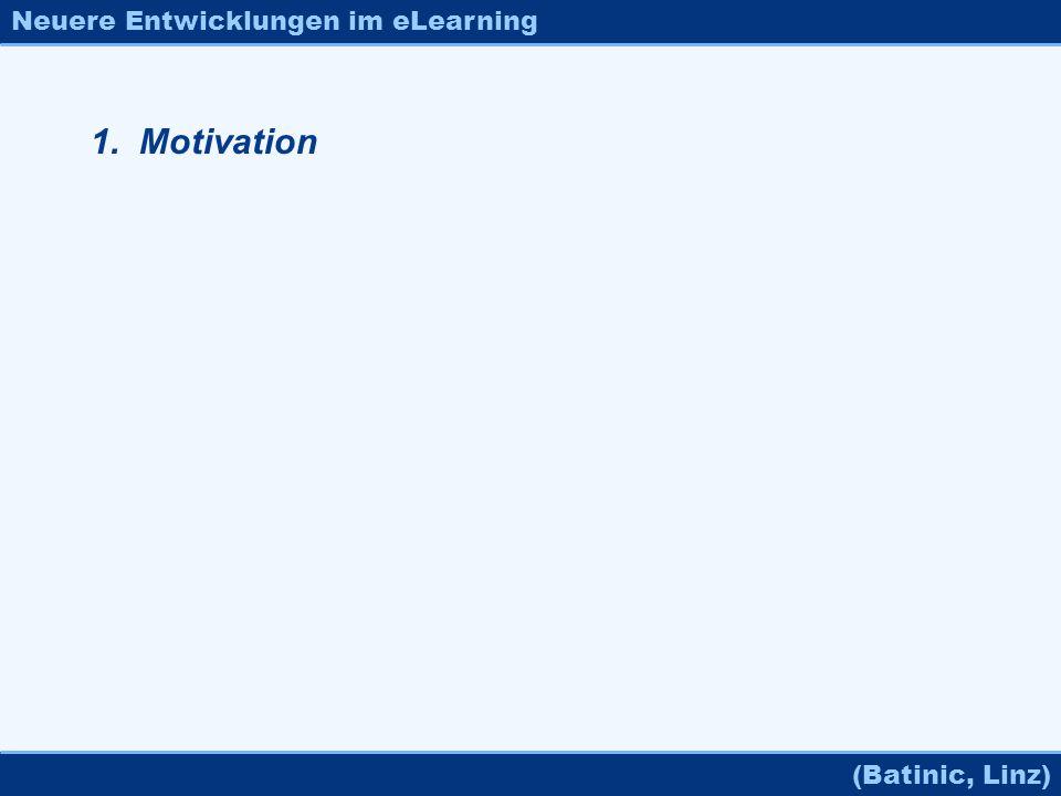 Neuere Entwicklungen im eLearning (Batinic, Linz) 1. Motivation