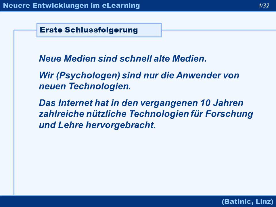 Neuere Entwicklungen im eLearning (Batinic, Linz) Neue Medien sind schnell alte Medien. Wir (Psychologen) sind nur die Anwender von neuen Technologien