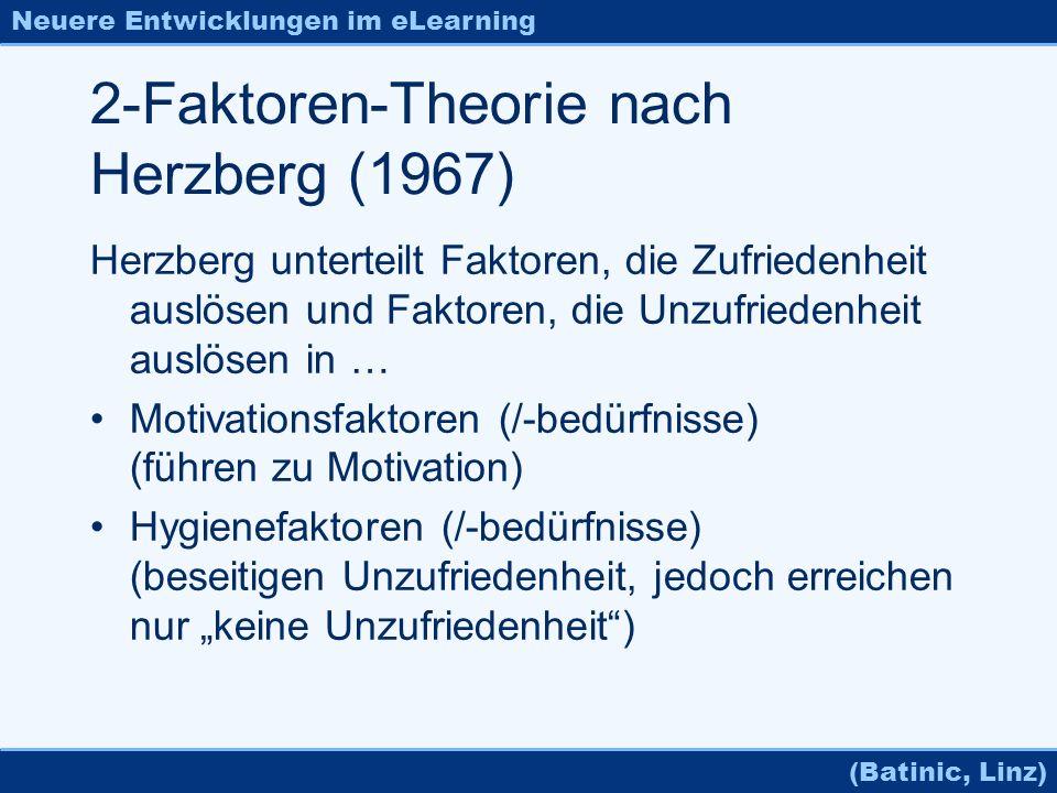Neuere Entwicklungen im eLearning (Batinic, Linz) 2-Faktoren-Theorie nach Herzberg (1967) Herzberg unterteilt Faktoren, die Zufriedenheit auslösen und