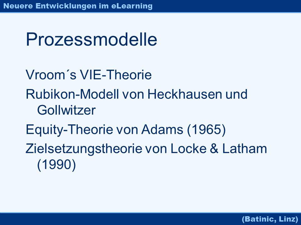 Neuere Entwicklungen im eLearning (Batinic, Linz) Prozessmodelle Vroom´s VIE-Theorie Rubikon-Modell von Heckhausen und Gollwitzer Equity-Theorie von A