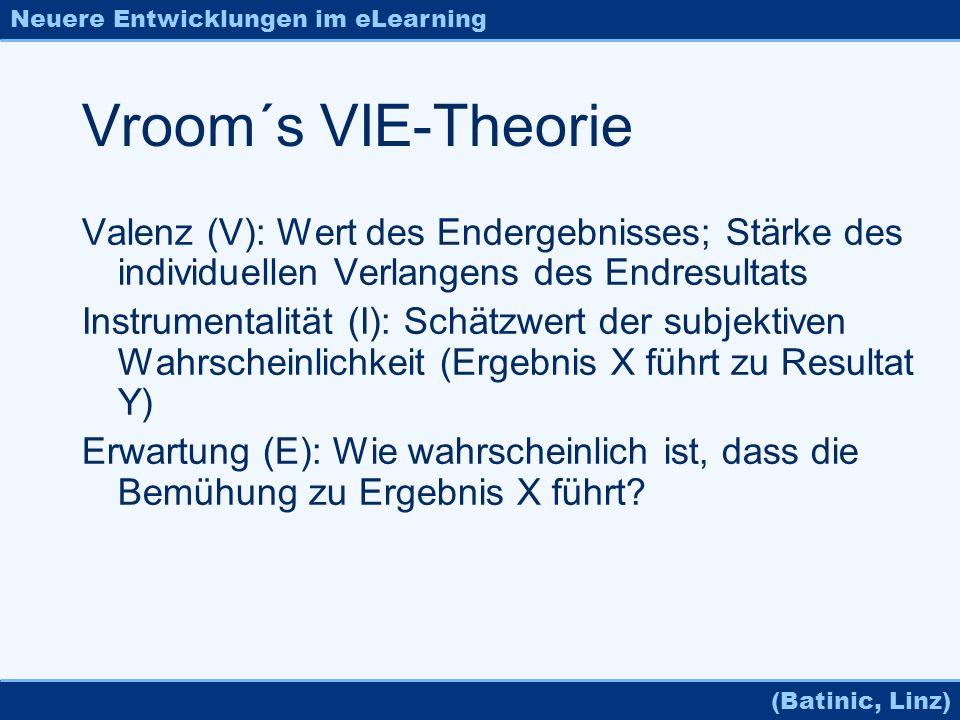 Neuere Entwicklungen im eLearning (Batinic, Linz) Vroom´s VIE-Theorie Valenz (V): Wert des Endergebnisses; Stärke des individuellen Verlangens des End