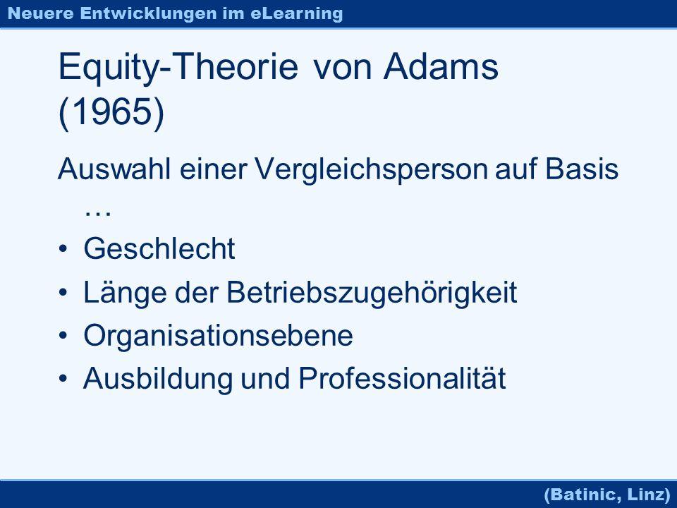 Neuere Entwicklungen im eLearning (Batinic, Linz) Equity-Theorie von Adams (1965) Auswahl einer Vergleichsperson auf Basis … Geschlecht Länge der Betr
