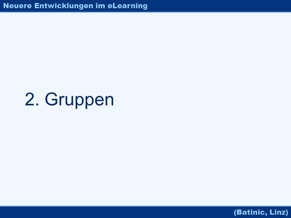 Neuere Entwicklungen im eLearning (Batinic, Linz) 2. Gruppen