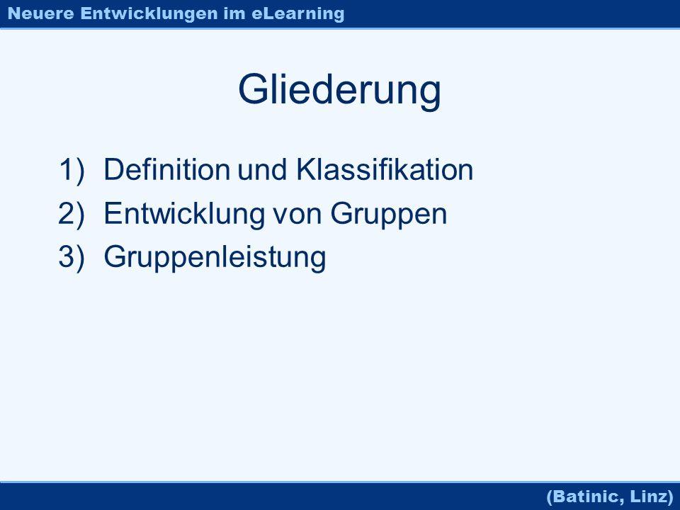 Neuere Entwicklungen im eLearning (Batinic, Linz) Gliederung 1)Definition und Klassifikation 2)Entwicklung von Gruppen 3)Gruppenleistung