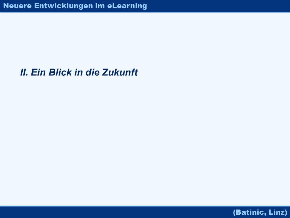 Neuere Entwicklungen im eLearning (Batinic, Linz) II. Ein Blick in die Zukunft