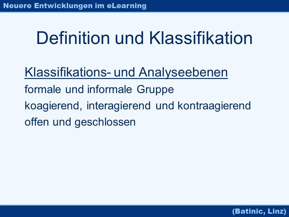 Neuere Entwicklungen im eLearning (Batinic, Linz) Definition und Klassifikation Klassifikations- und Analyseebenen formale und informale Gruppe koagie