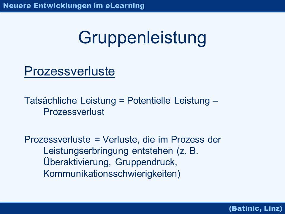 Neuere Entwicklungen im eLearning (Batinic, Linz) Gruppenleistung Prozessverluste Tatsächliche Leistung = Potentielle Leistung – Prozessverlust Prozes