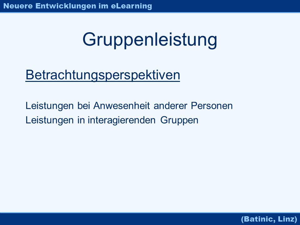 Neuere Entwicklungen im eLearning (Batinic, Linz) Gruppenleistung Betrachtungsperspektiven Leistungen bei Anwesenheit anderer Personen Leistungen in i