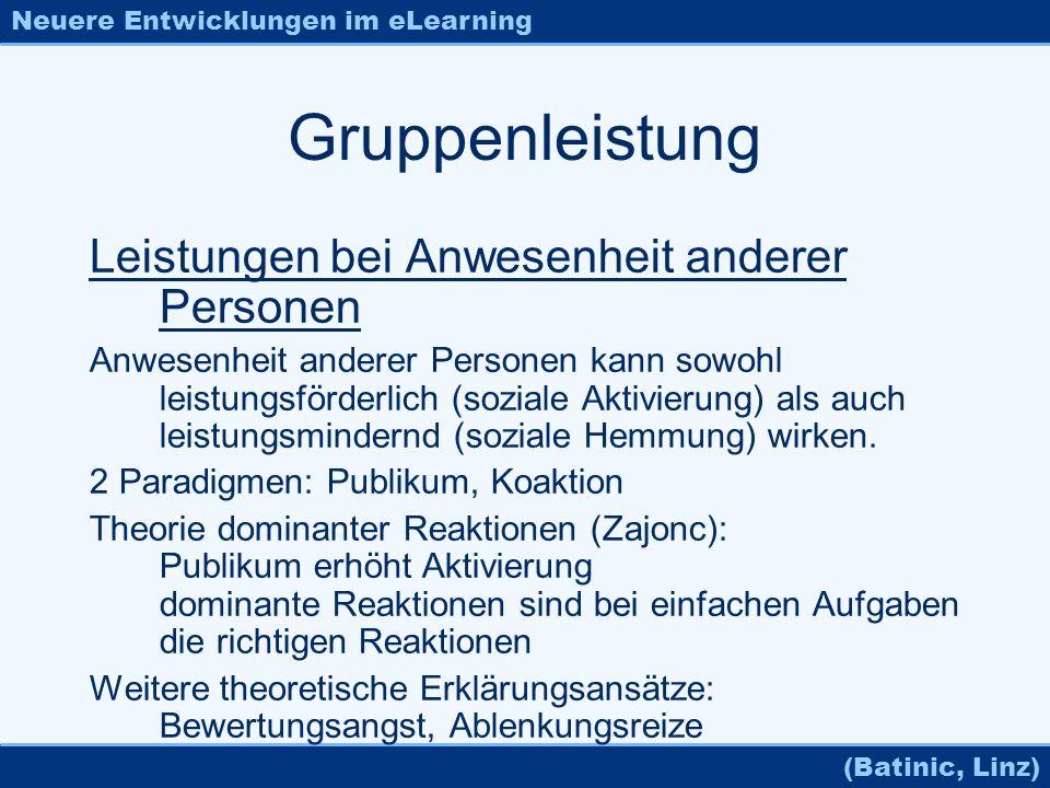 Neuere Entwicklungen im eLearning (Batinic, Linz) Gruppenleistung Leistungen bei Anwesenheit anderer Personen Anwesenheit anderer Personen kann sowohl