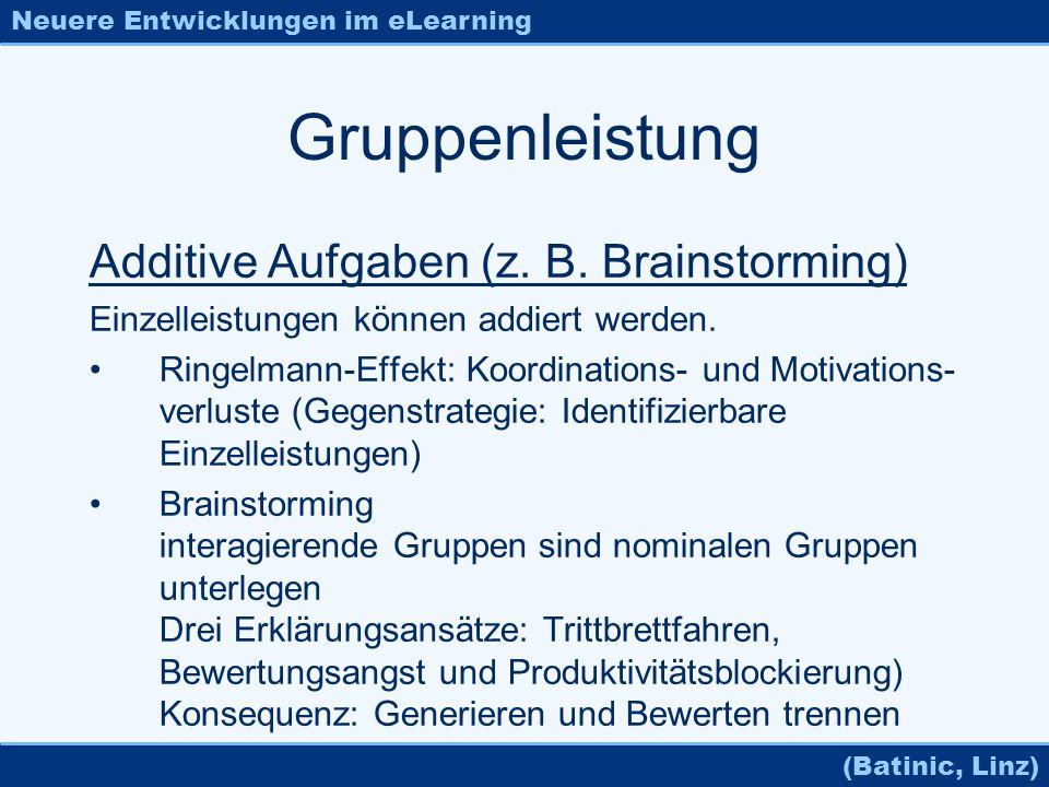 Neuere Entwicklungen im eLearning (Batinic, Linz) Gruppenleistung Additive Aufgaben (z. B. Brainstorming) Einzelleistungen können addiert werden. Ring