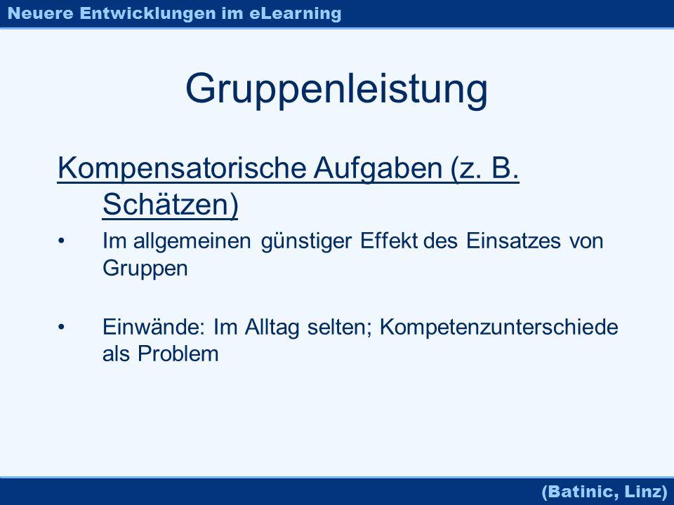 Neuere Entwicklungen im eLearning (Batinic, Linz) Gruppenleistung Kompensatorische Aufgaben (z. B. Schätzen) Im allgemeinen günstiger Effekt des Einsa