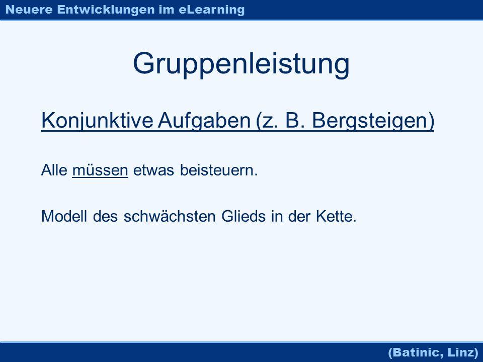 Neuere Entwicklungen im eLearning (Batinic, Linz) Gruppenleistung Konjunktive Aufgaben (z. B. Bergsteigen) Alle müssen etwas beisteuern. Modell des sc