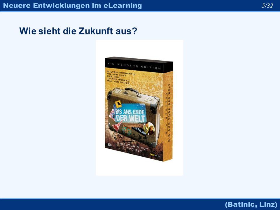 Neuere Entwicklungen im eLearning (Batinic, Linz) 5/32 Wie sieht die Zukunft aus?