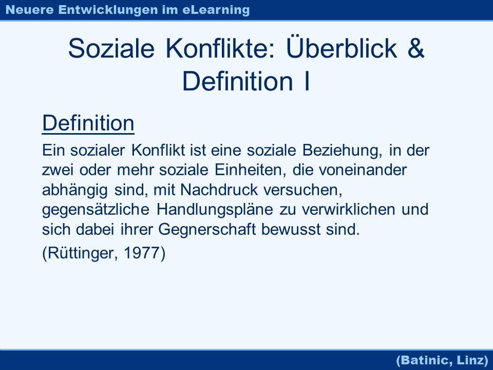 Neuere Entwicklungen im eLearning (Batinic, Linz) Soziale Konflikte: Überblick & Definition I Definition Ein sozialer Konflikt ist eine soziale Bezieh
