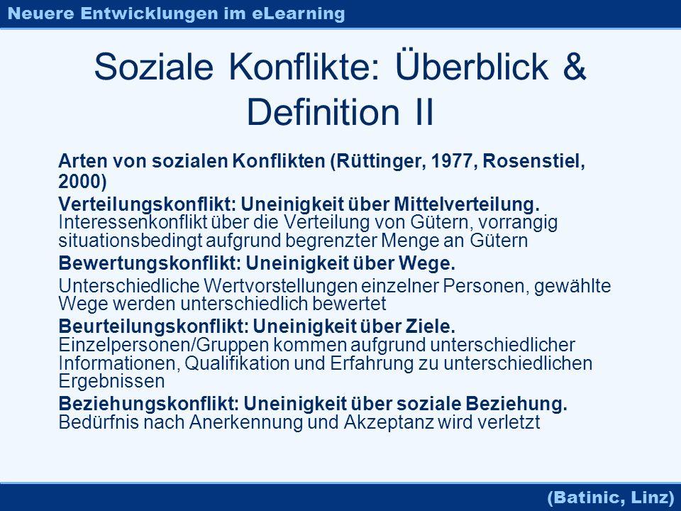 Neuere Entwicklungen im eLearning (Batinic, Linz) Soziale Konflikte: Überblick & Definition II Arten von sozialen Konflikten (Rüttinger, 1977, Rosenst