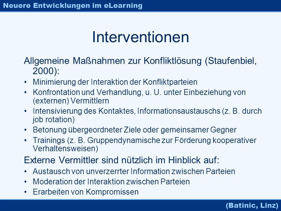 Neuere Entwicklungen im eLearning (Batinic, Linz) Interventionen Allgemeine Maßnahmen zur Konfliktlösung (Staufenbiel, 2000): Minimierung der Interakt