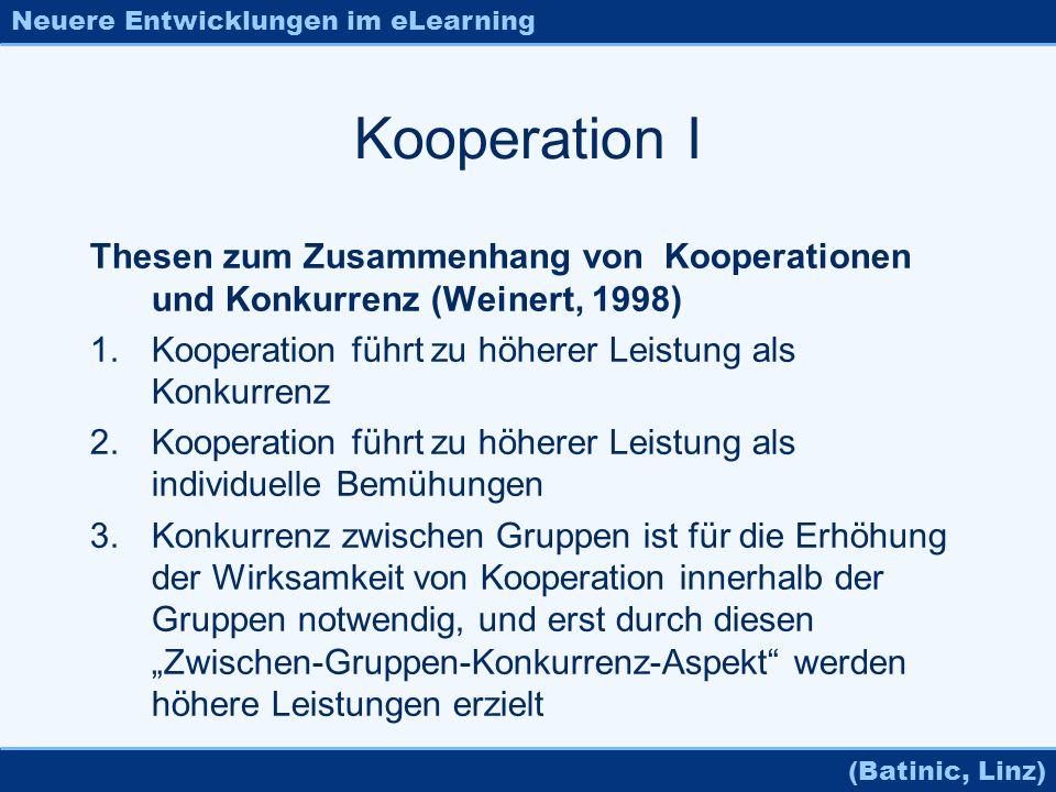 Neuere Entwicklungen im eLearning (Batinic, Linz) Kooperation I Thesen zum Zusammenhang von Kooperationen und Konkurrenz (Weinert, 1998) 1.Kooperation