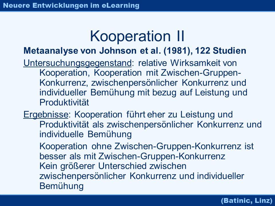 Neuere Entwicklungen im eLearning (Batinic, Linz) Kooperation II Metaanalyse von Johnson et al. (1981), 122 Studien Untersuchungsgegenstand: relative