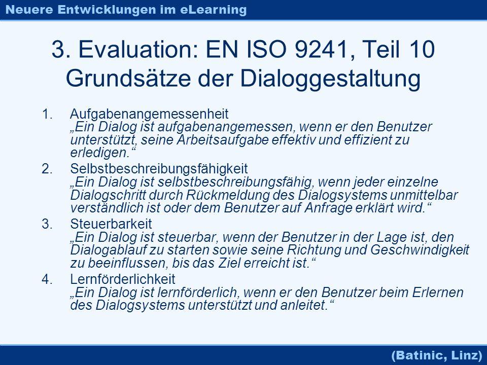 Neuere Entwicklungen im eLearning (Batinic, Linz) 3. Evaluation: EN ISO 9241, Teil 10 Grundsätze der Dialoggestaltung 1.Aufgabenangemessenheit Ein Dia