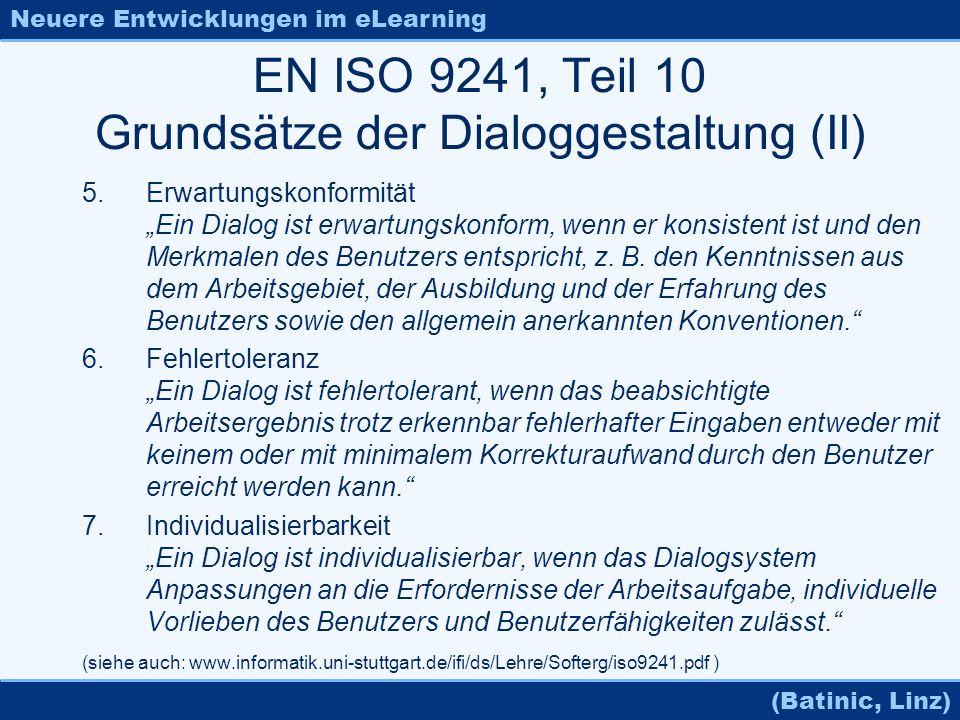 Neuere Entwicklungen im eLearning (Batinic, Linz) EN ISO 9241, Teil 10 Grundsätze der Dialoggestaltung (II) 5.Erwartungskonformität Ein Dialog ist erw