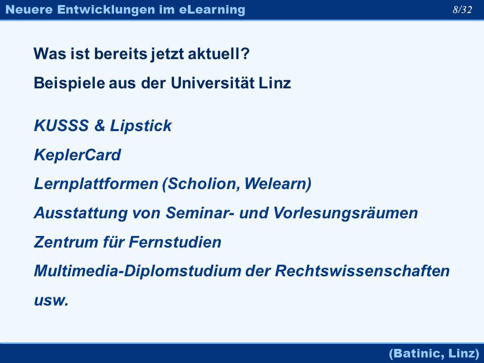 Neuere Entwicklungen im eLearning (Batinic, Linz) 8/32 Was ist bereits jetzt aktuell? Beispiele aus der Universität Linz KUSSS & Lipstick KeplerCard L