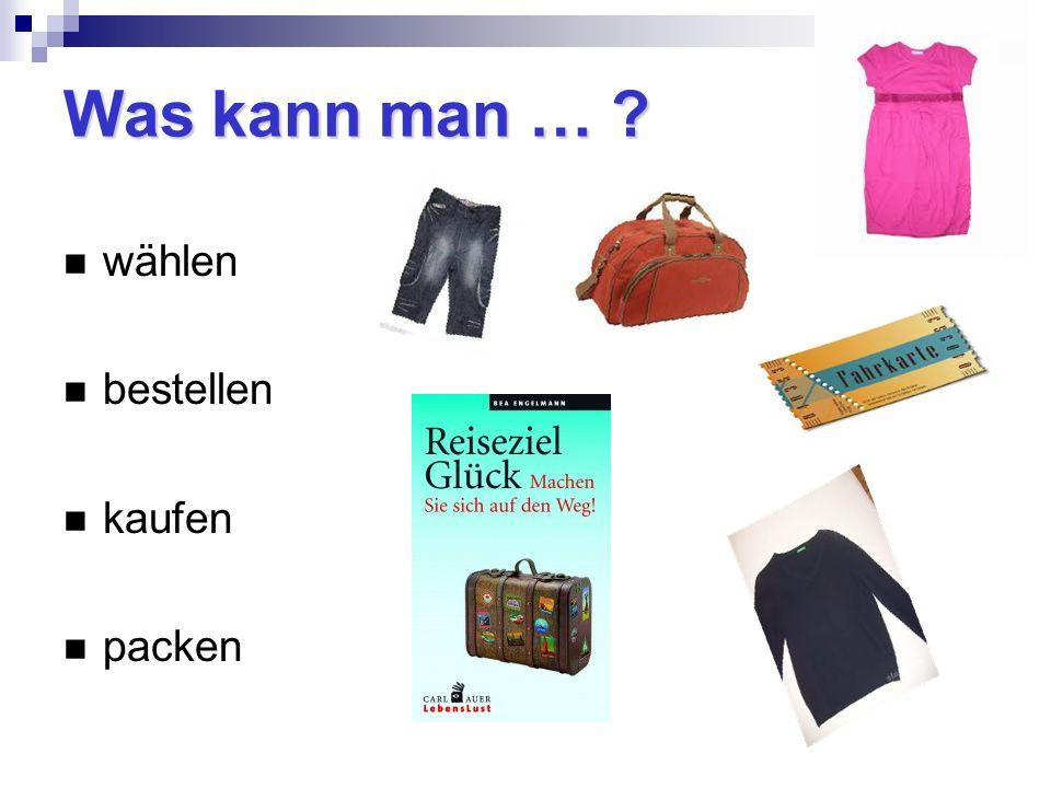 Was kann man … ? wählen bestellen kaufen packen