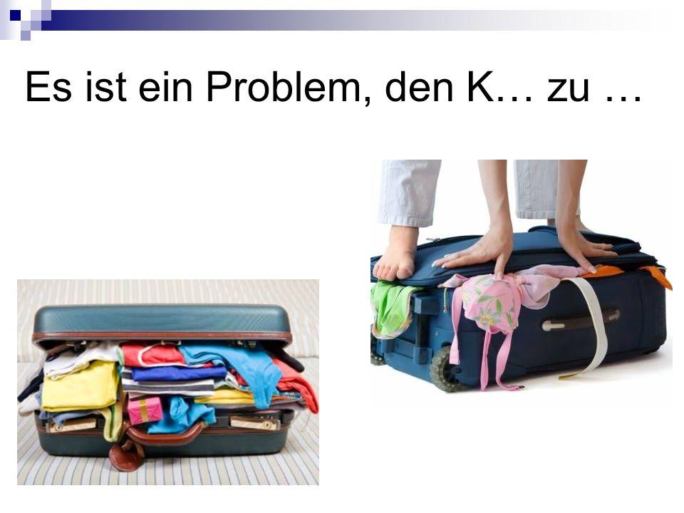 Es ist ein Problem, den K… zu …